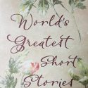 WORLD GREATEST SHORT STORIES